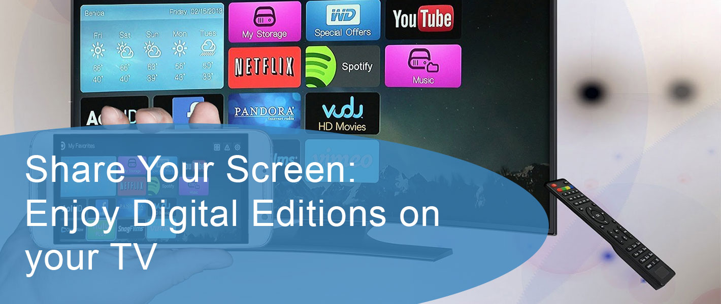 Share your Screen: The best way to enjoy your Digital Editions